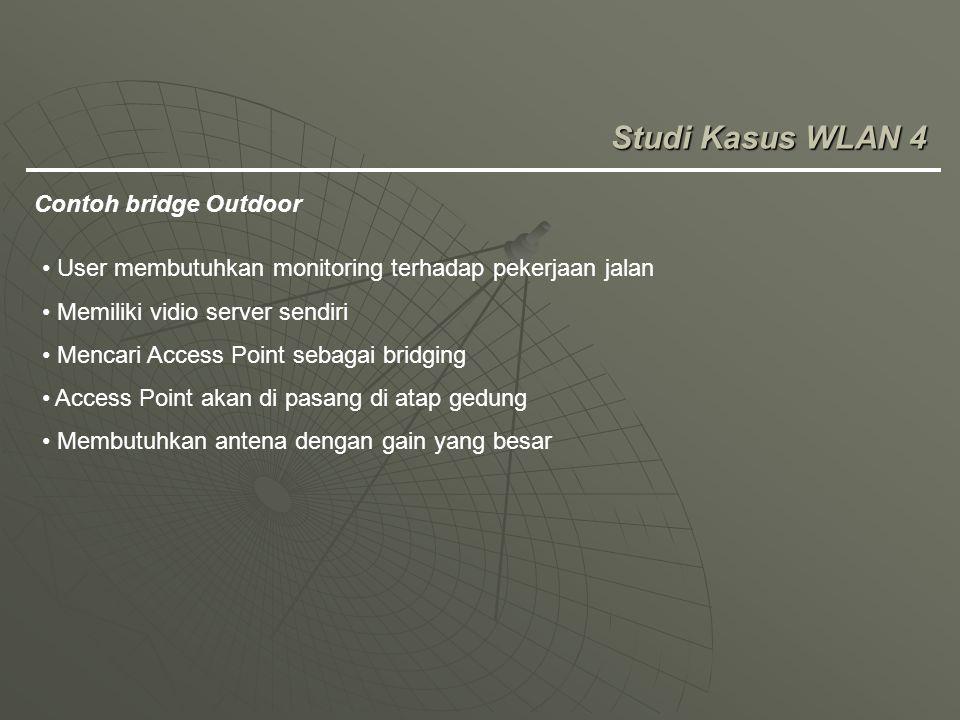 Studi Kasus WLAN 4 Contoh bridge Outdoor