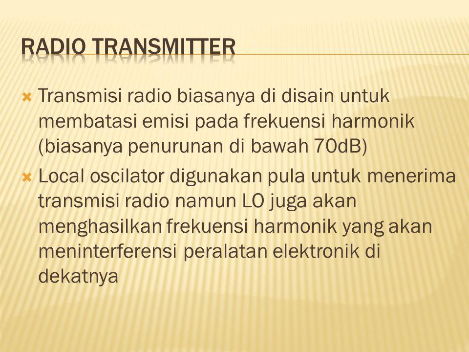 Radio Transmitter Transmisi radio biasanya di disain untuk membatasi emisi pada frekuensi harmonik (biasanya penurunan di bawah 70dB)