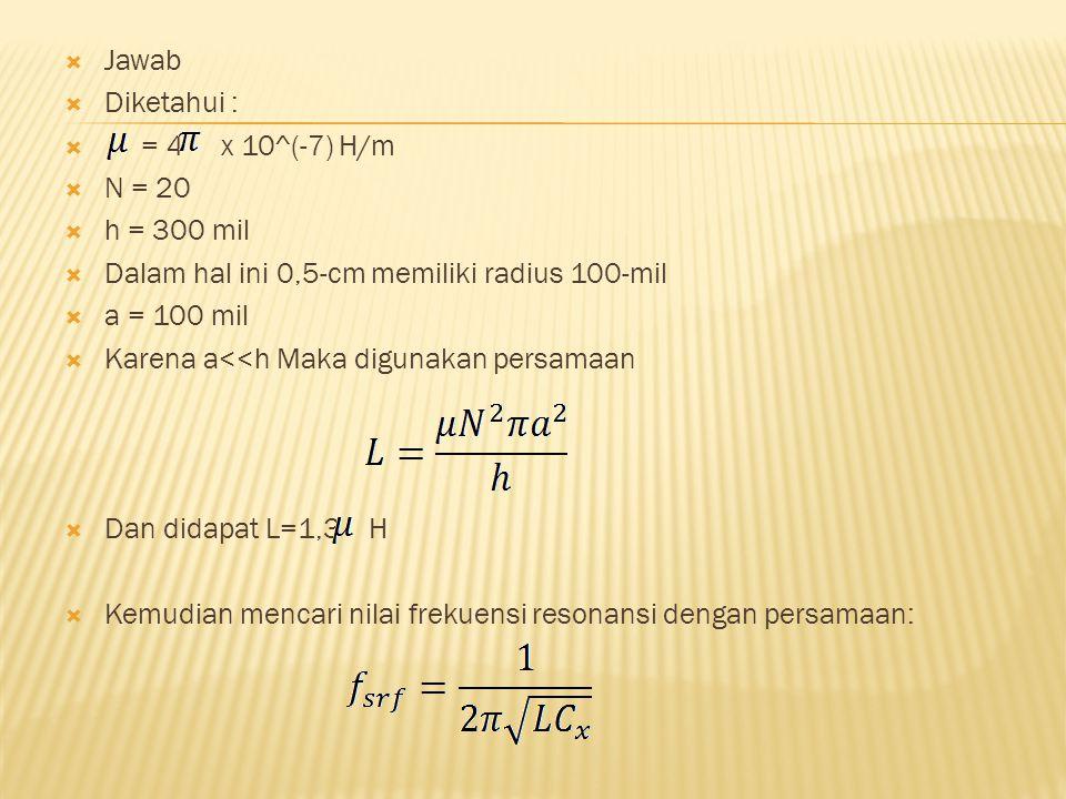 Jawab Diketahui : = 4 x 10^(-7) H/m. N = 20. h = 300 mil. Dalam hal ini 0,5-cm memiliki radius 100-mil.