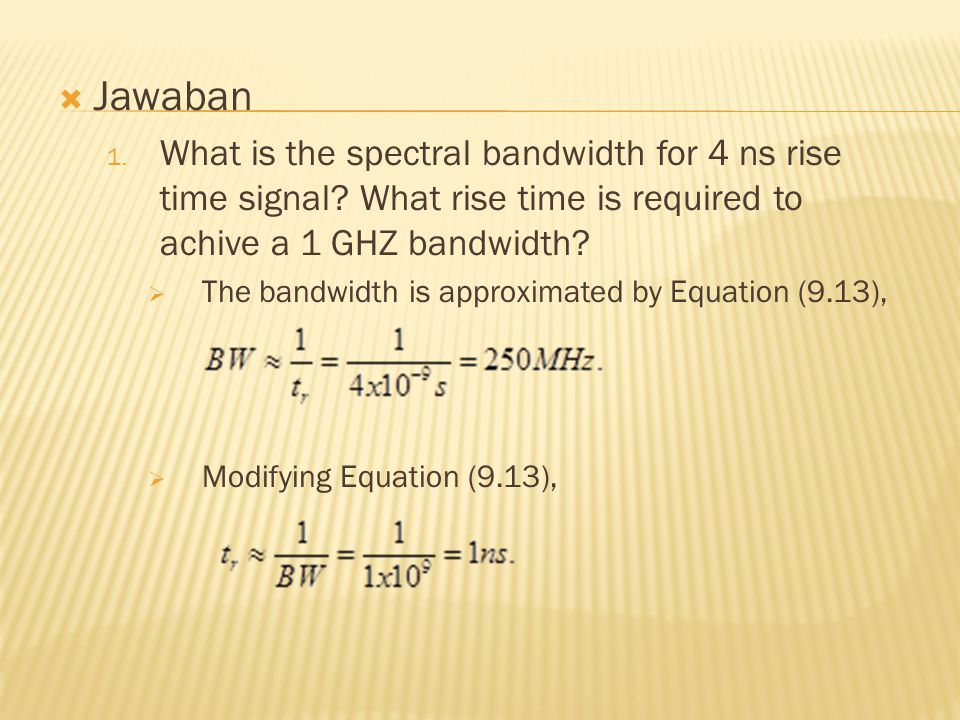 Jawaban What is the spectral bandwidth for 4 ns rise time signal What rise time is required to achive a 1 GHZ bandwidth