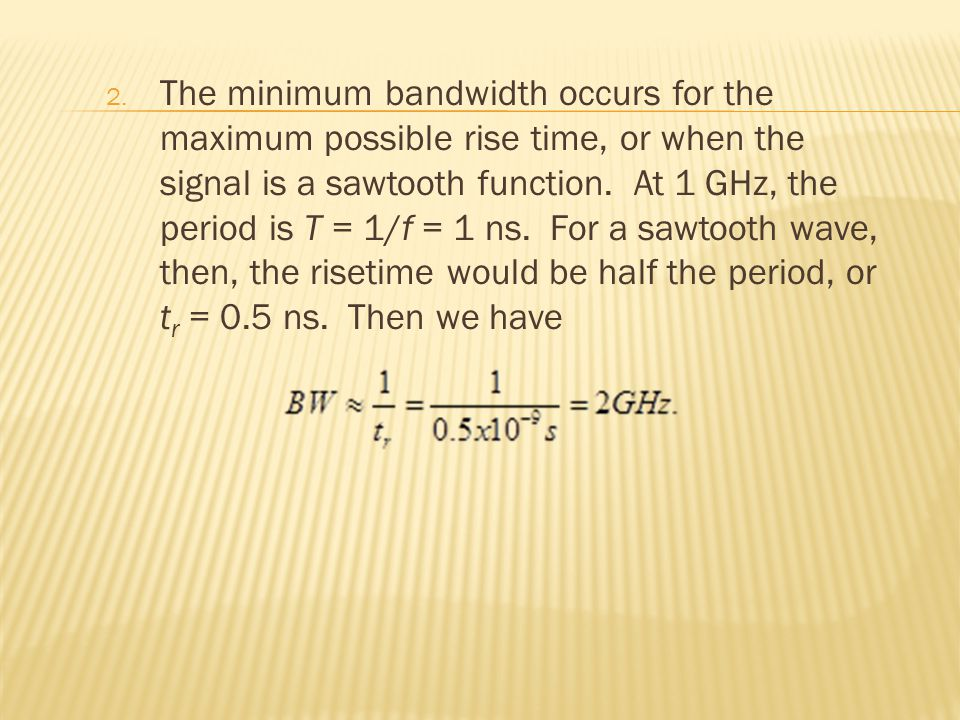 The minimum bandwidth occurs for the maximum possible rise time, or when the signal is a sawtooth function.