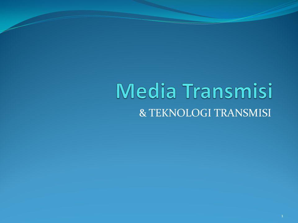 Media Transmisi & TEKNOLOGI TRANSMISI