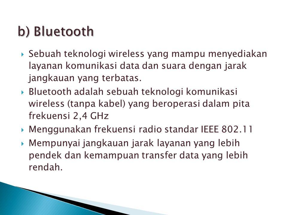 b) Bluetooth Sebuah teknologi wireless yang mampu menyediakan layanan komunikasi data dan suara dengan jarak jangkauan yang terbatas.