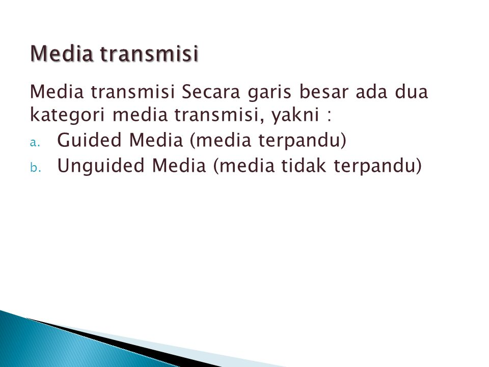 Media transmisi Media transmisi Secara garis besar ada dua kategori media transmisi, yakni : Guided Media (media terpandu)