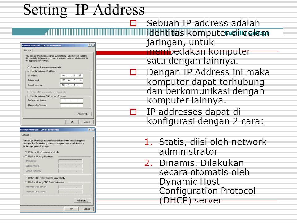 Setting IP Address Sebuah IP address adalah identitas komputer di dalam jaringan, untuk membedakan komputer satu dengan lainnya.