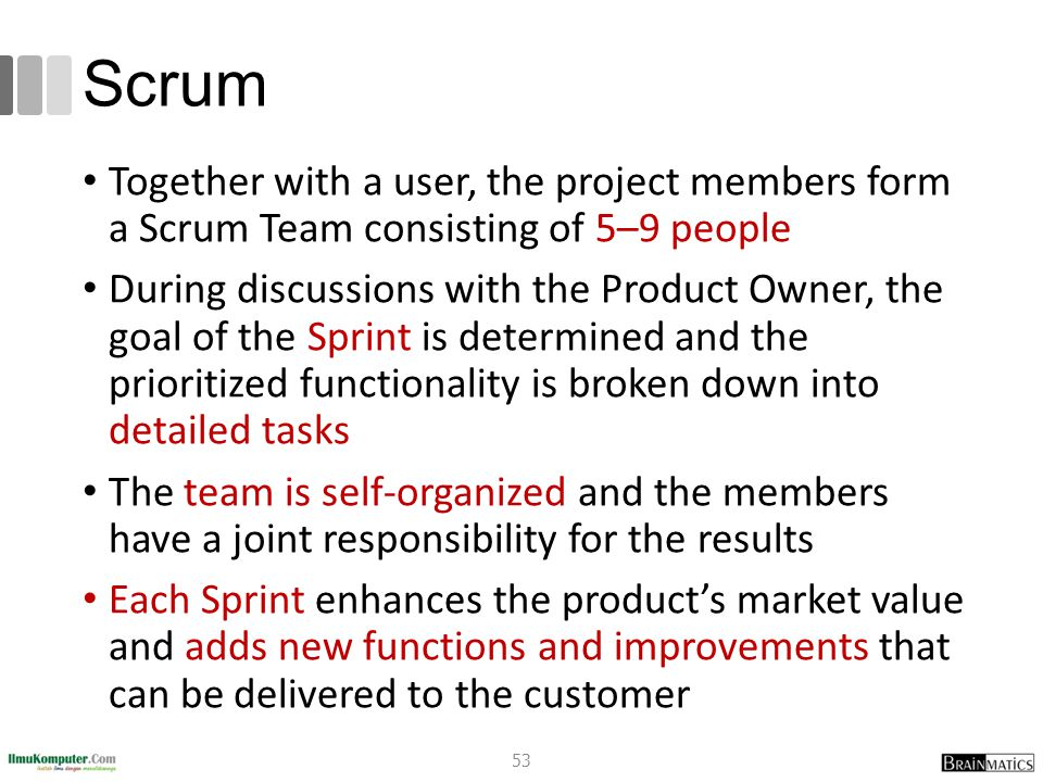 romi@romisatriawahono.net Object-Oriented Programming. Scrum. Together with a user, the project members form a Scrum Team consisting of 5–9 people.
