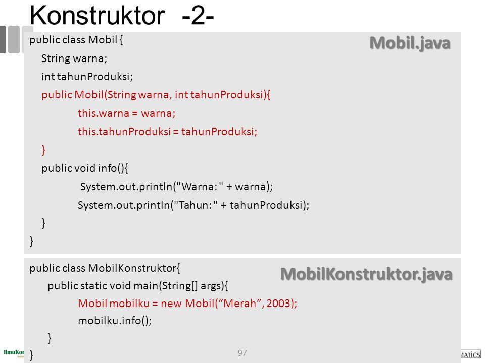Konstruktor -2- Mobil.java MobilKonstruktor.java