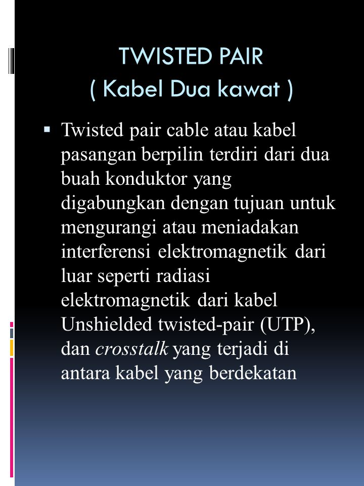 TWISTED PAIR ( Kabel Dua kawat )