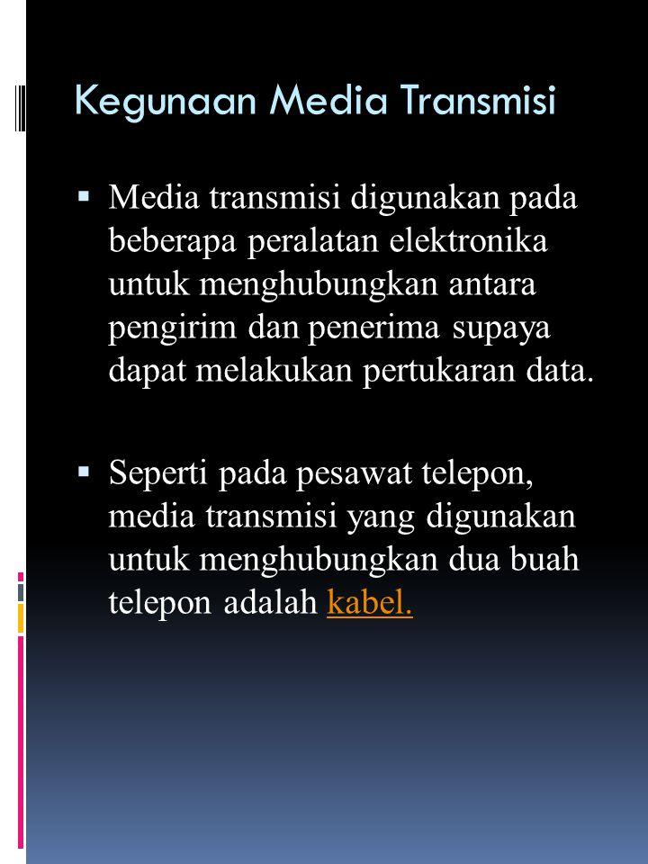 Kegunaan Media Transmisi