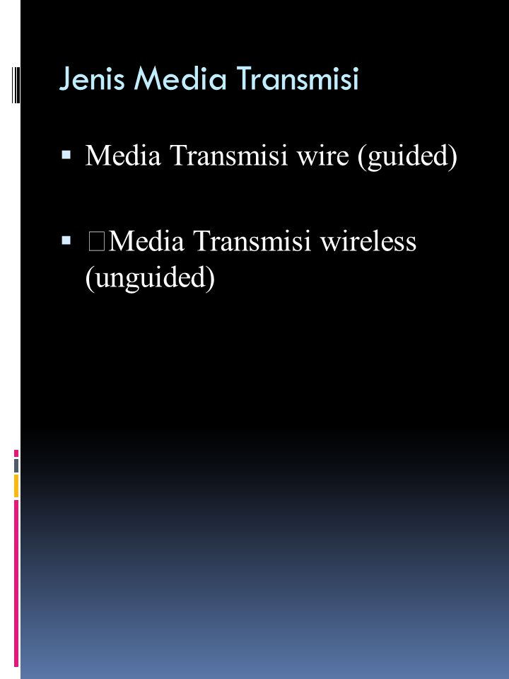 Jenis Media Transmisi Media Transmisi wire (guided)