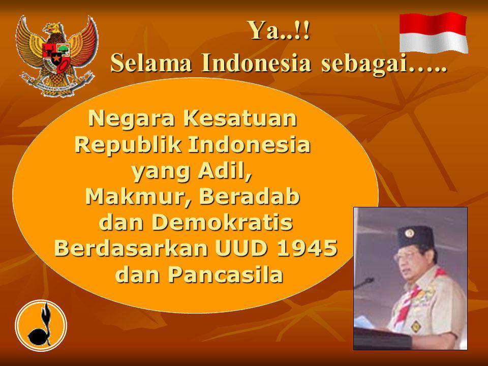 Ya..!! Selama Indonesia sebagai…..