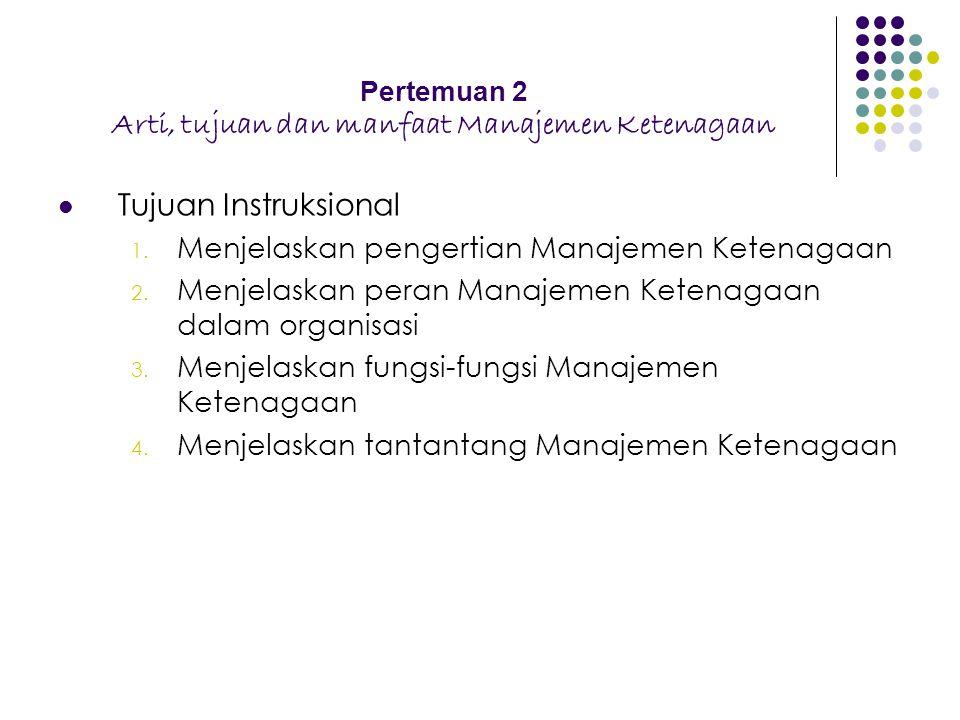 Pertemuan 2 Arti, tujuan dan manfaat Manajemen Ketenagaan