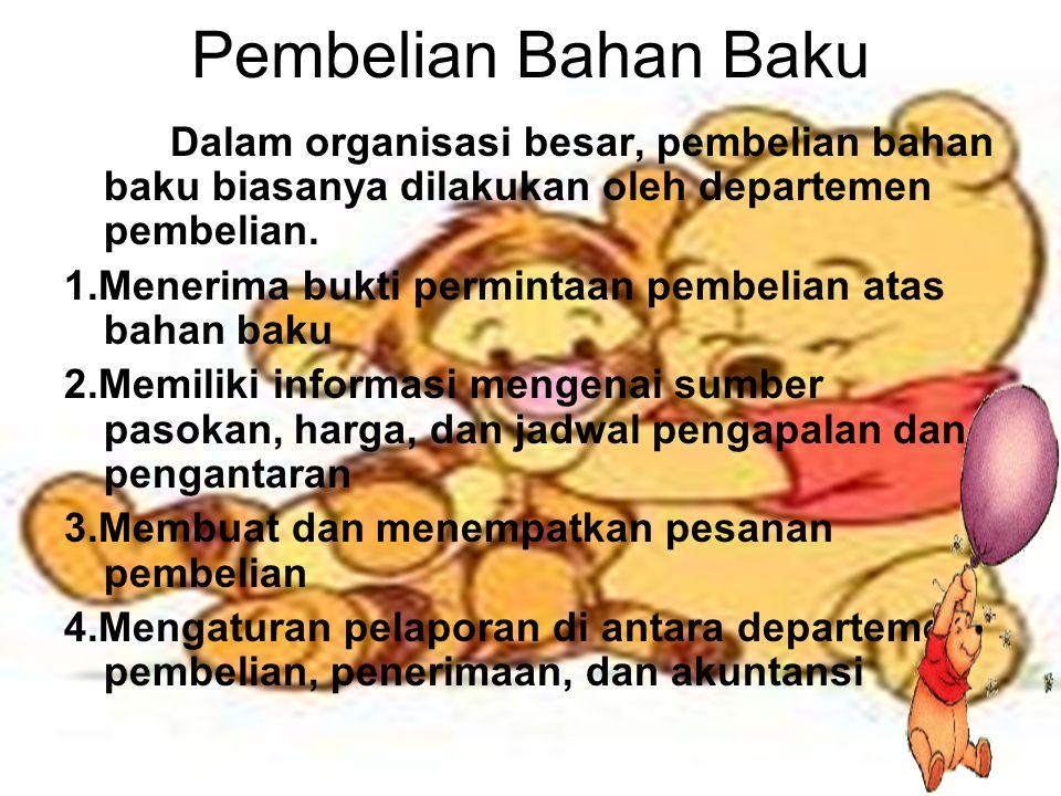 Pembelian Bahan Baku Dalam organisasi besar, pembelian bahan baku biasanya dilakukan oleh departemen pembelian.