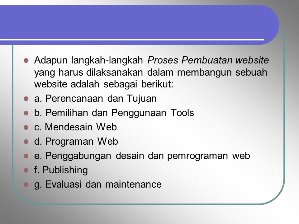 Adapun langkah-langkah Proses Pembuatan website yang harus dilaksanakan dalam membangun sebuah website adalah sebagai berikut: