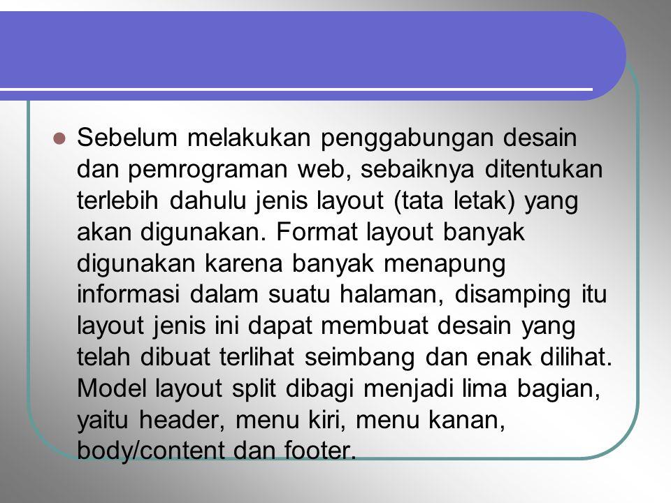 Sebelum melakukan penggabungan desain dan pemrograman web, sebaiknya ditentukan terlebih dahulu jenis layout (tata letak) yang akan digunakan.