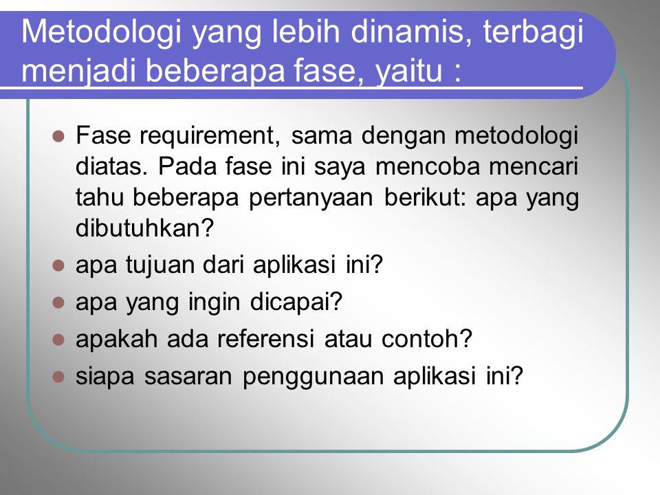 Metodologi yang lebih dinamis, terbagi menjadi beberapa fase, yaitu :