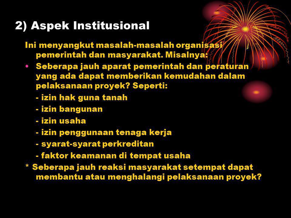 2) Aspek Institusional Ini menyangkut masalah-masalah organisasi pemerintah dan masyarakat. Misalnya: