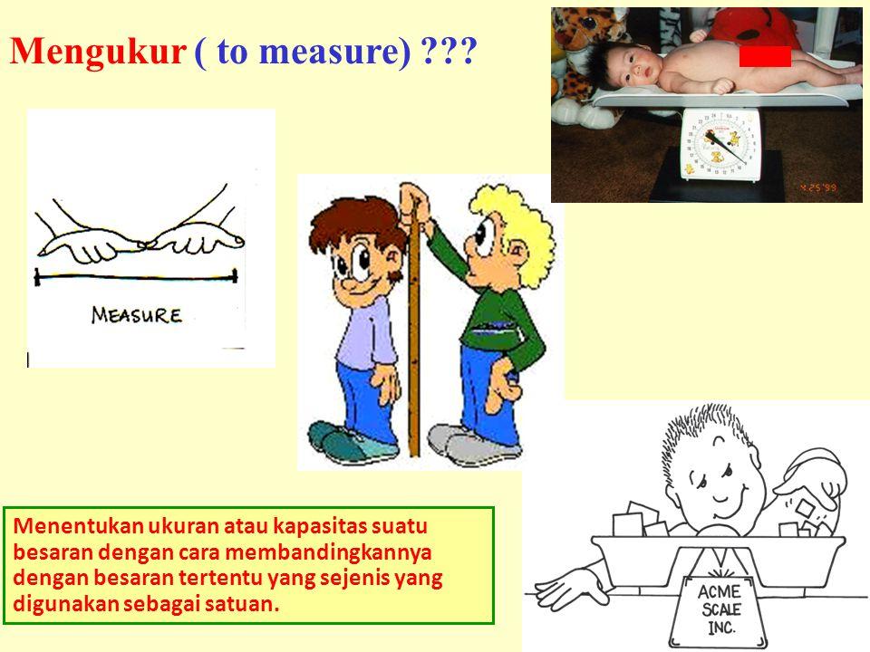 Mengukur ( to measure)