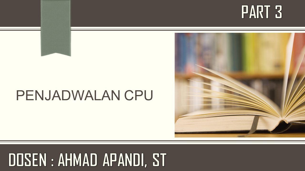 PART 3 DOSEN : AHMAD APANDI, ST