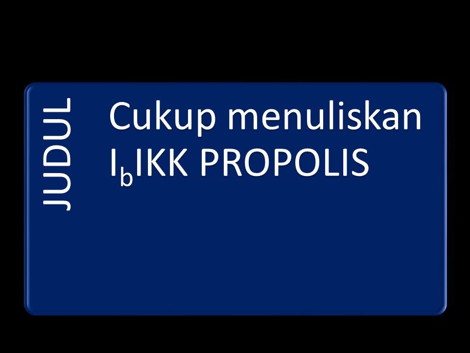 JUDUL Cukup menuliskan IbIKK PROPOLIS