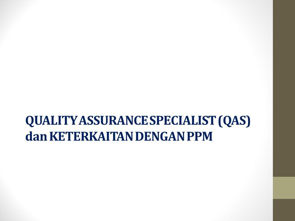 QUALITY ASSURANCE SPECIALIST (QAS) dan KETERKAITAN DENGAN PPM
