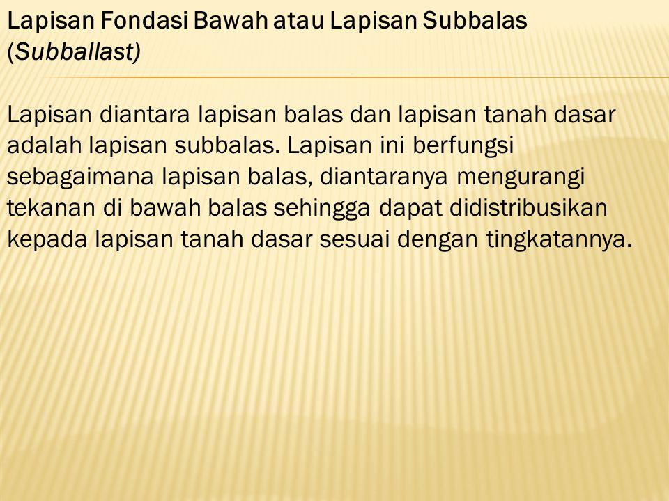 Lapisan Fondasi Bawah atau Lapisan Subbalas (Subballast)
