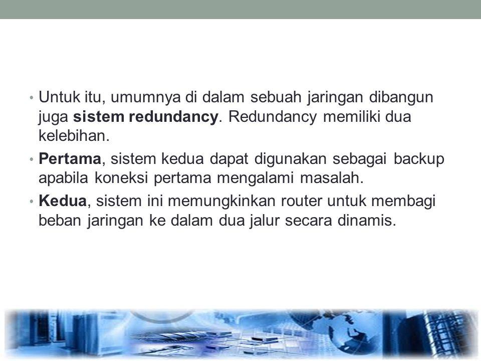 Untuk itu, umumnya di dalam sebuah jaringan dibangun juga sistem redundancy. Redundancy memiliki dua kelebihan.