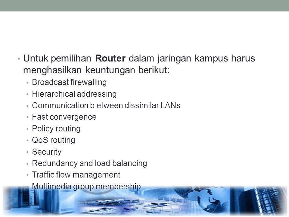 Untuk pemilihan Router dalam jaringan kampus harus menghasilkan keuntungan berikut: