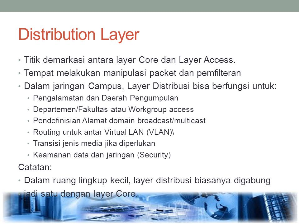 Distribution Layer Titik demarkasi antara layer Core dan Layer Access.