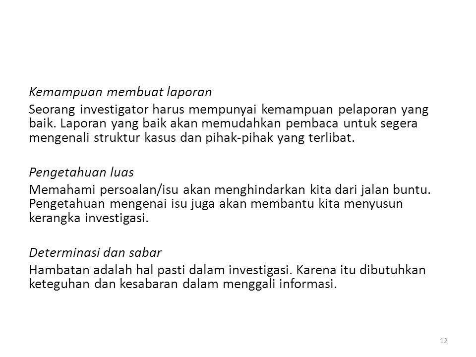 Kemampuan membuat laporan Seorang investigator harus mempunyai kemampuan pelaporan yang baik.