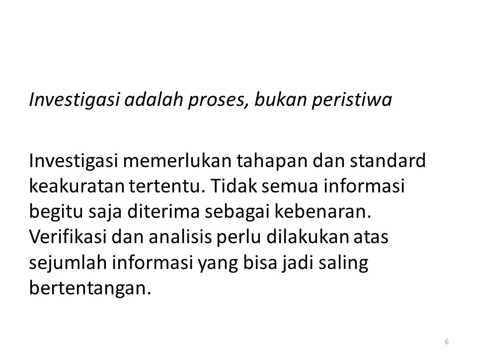 Investigasi adalah proses, bukan peristiwa Investigasi memerlukan tahapan dan standard keakuratan tertentu.
