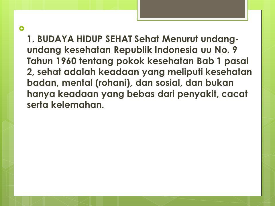 1. BUDAYA HIDUP SEHAT Sehat Menurut undang-undang kesehatan Republik Indonesia uu No.