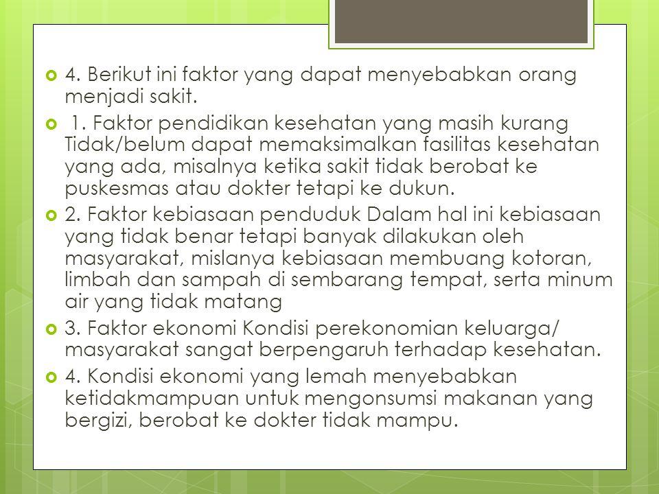 4. Berikut ini faktor yang dapat menyebabkan orang menjadi sakit.