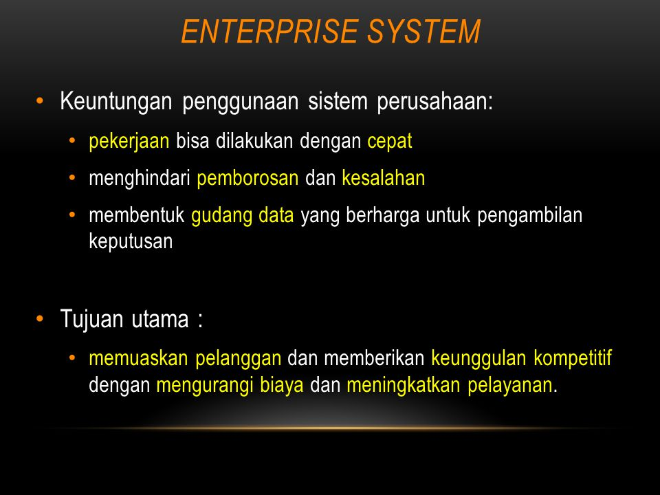 ENTERPRISE SYSTEM Keuntungan penggunaan sistem perusahaan: