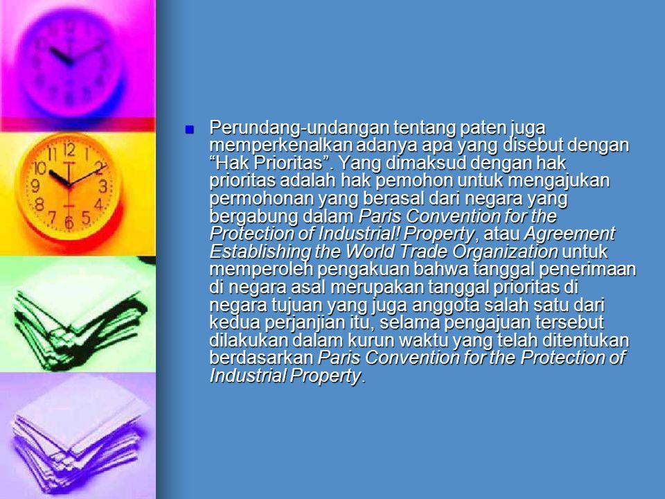 Perundang-undangan tentang paten juga memperkenalkan adanya apa yang disebut dengan Hak Prioritas .