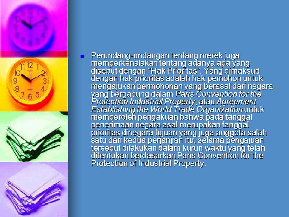 Perundang-undangan tentang merek juga memperkenalakan tentang adanya apa yang disebut dengan Hak Prioritas .
