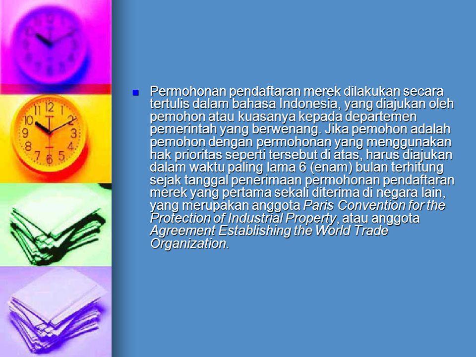 Permohonan pendaftaran merek dilakukan secara tertulis dalam bahasa Indonesia, yang diajukan oleh pemohon atau kuasanya kepada departemen pemerintah yang berwenang.