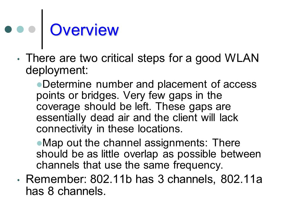 Overview There are two critical steps for a good WLAN deployment: