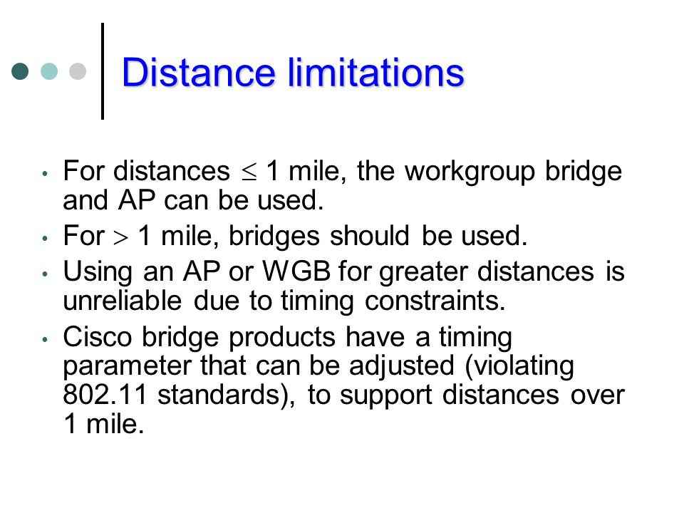Distance limitations For distances  1 mile, the workgroup bridge and AP can be used. For  1 mile, bridges should be used.