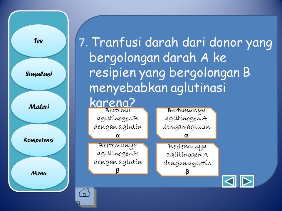 7. Tranfusi darah dari donor yang bergolongan darah A ke resipien yang bergolongan B menyebabkan aglutinasi karena