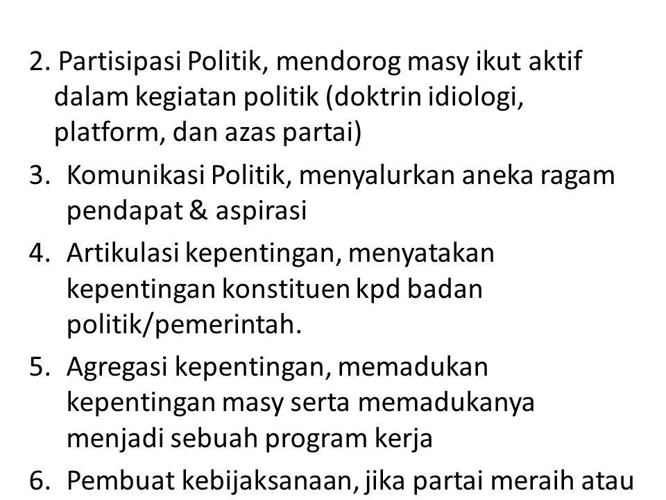 2. Partisipasi Politik, mendorog masy ikut aktif dalam kegiatan politik (doktrin idiologi, platform, dan azas partai)
