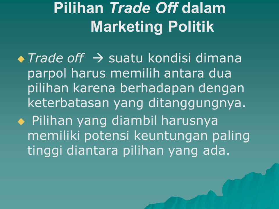Pilihan Trade Off dalam Marketing Politik