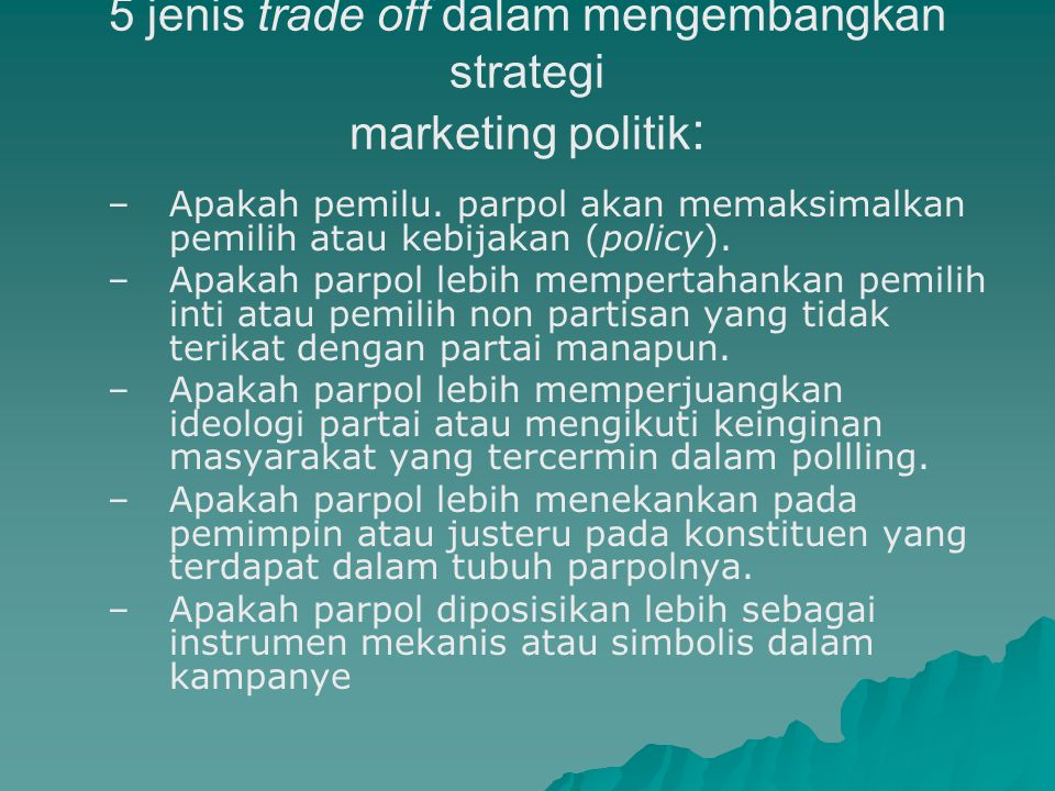 5 jenis trade off dalam mengembangkan strategi marketing politik: