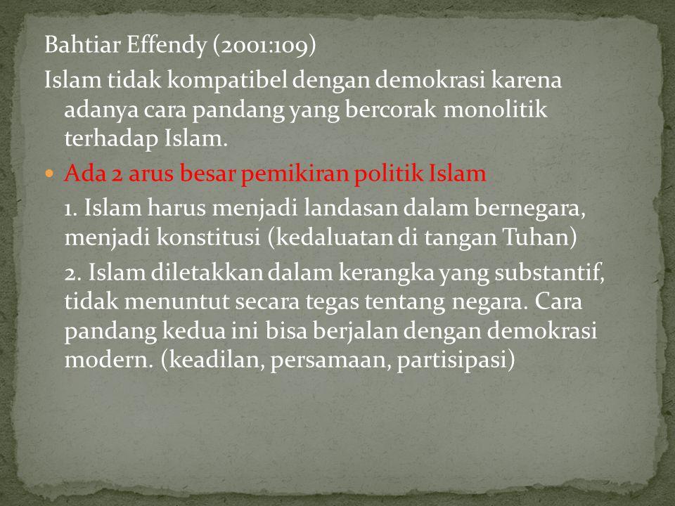 Bahtiar Effendy (2001:109) Islam tidak kompatibel dengan demokrasi karena adanya cara pandang yang bercorak monolitik terhadap Islam.