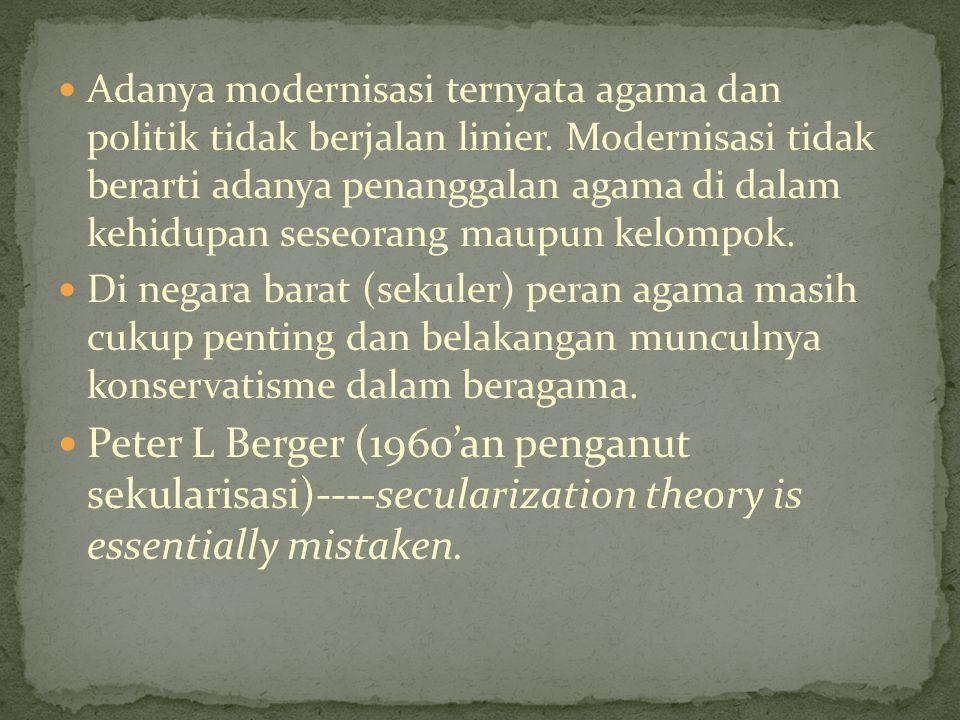 Adanya modernisasi ternyata agama dan politik tidak berjalan linier