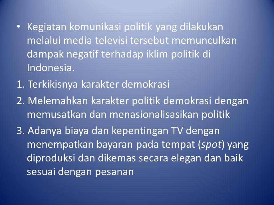 Kegiatan komunikasi politik yang dilakukan melalui media televisi tersebut memunculkan dampak negatif terhadap iklim politik di Indonesia.