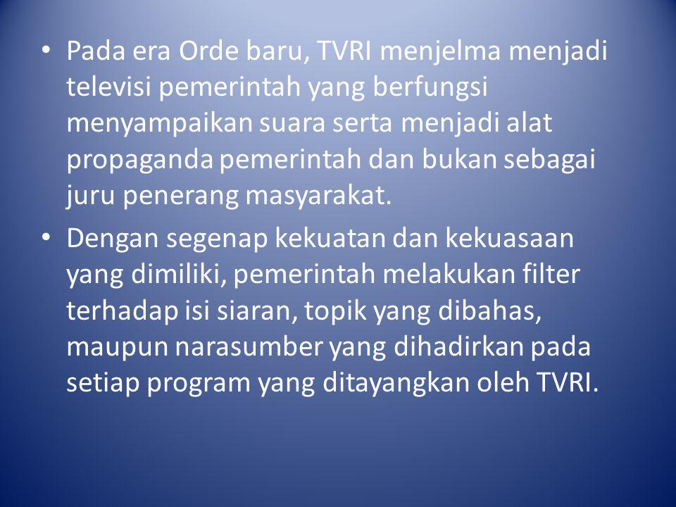 Pada era Orde baru, TVRI menjelma menjadi televisi pemerintah yang berfungsi menyampaikan suara serta menjadi alat propaganda pemerintah dan bukan sebagai juru penerang masyarakat.