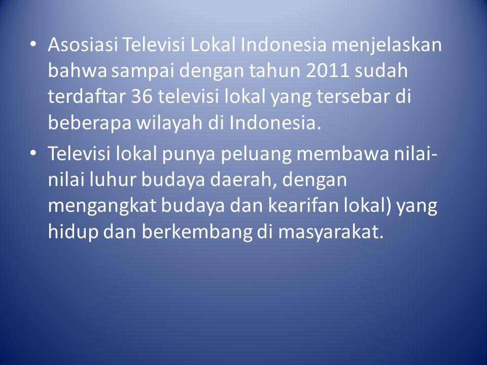 Asosiasi Televisi Lokal Indonesia menjelaskan bahwa sampai dengan tahun 2011 sudah terdaftar 36 televisi lokal yang tersebar di beberapa wilayah di Indonesia.