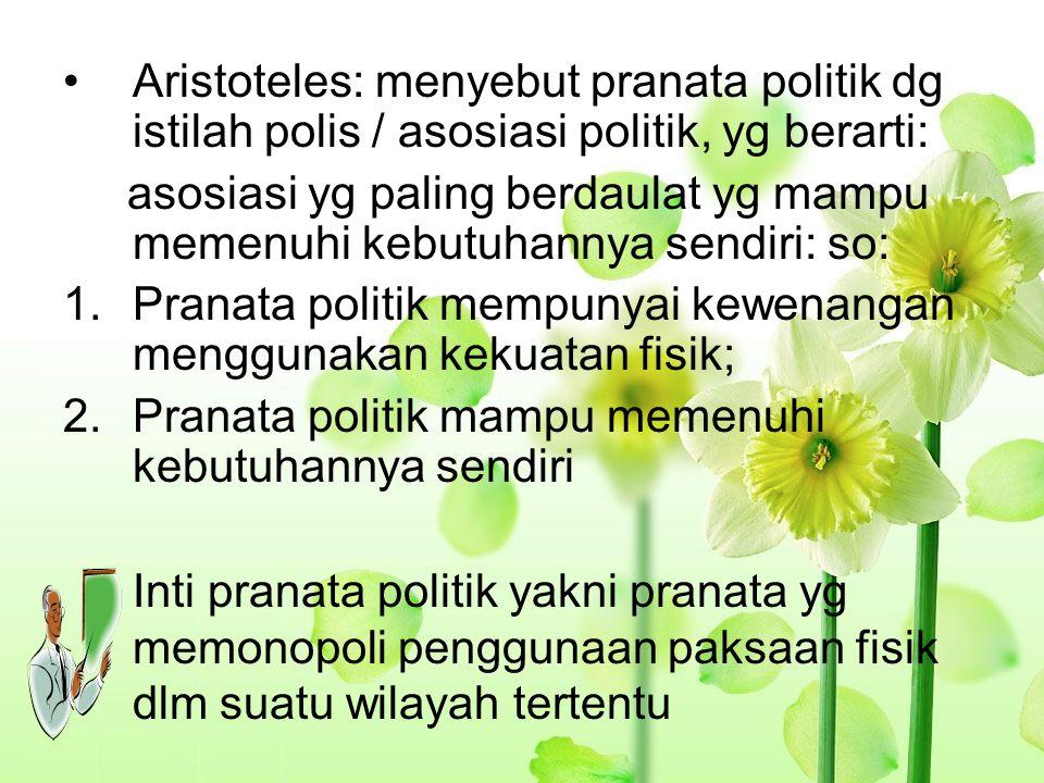 Aristoteles: menyebut pranata politik dg istilah polis / asosiasi politik, yg berarti:
