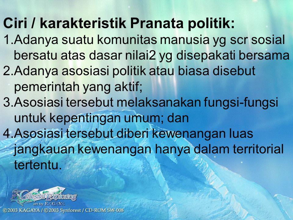 Ciri / karakteristik Pranata politik: